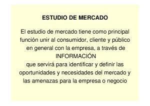 ESTUDIO DE MERCADO. la empresa la competencia y el mercado (los clientes)