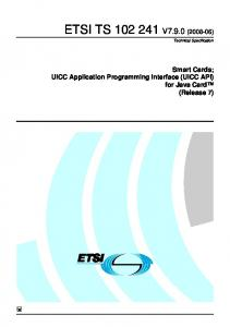 ETSI TS V7.9.0 ( ) Technical Specification. Smart Cards; UICC Application Programming Interface (UICC API) for Java Card (Release 7)