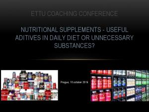 ETTU COACHING CONFERENCE NUTRITIONAL SUPPLEMENTS - USEFUL ADITIVES IN DAILY DIET OR UNNECESSARY SUBSTANCES?