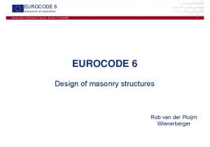 EUROCODE 6. Design of masonry structures. Rob van der Pluijm Wienerberger. EUROCODE 6 Background and applications