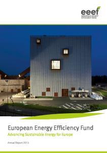 EUROPEAN ENERGY EFFICIENCY FUND. European Energy Efficiency Fund. Advancing Sustainable Energy for Europe