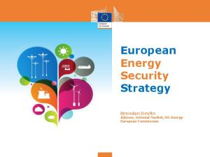 European Energy Security Strategy. Brendan Devlin Adviser, Internal Market, DG Energy European Commission