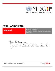 EVALUACION FINAL. Panamá. Título del Programa: Mejorando la Seguridad Ciudadana en Panamá: Hacia la Construcción Social de una Cultura de Paz