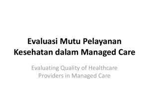 Evaluasi Mutu Pelayanan Kesehatan dalam Managed Care. Evaluating Quality of Healthcare Providers in Managed Care