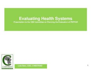 Evaluating Health Systems Presentation to the IOM Committee on Planning the Evaluation of PEPFAR. Lola Dare, CEO, CHESTRAD 1