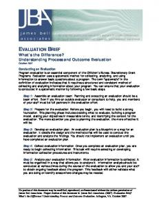 EVALUATION BRIEF What s the Difference? Understanding Process and Outcome Evaluation October 2007
