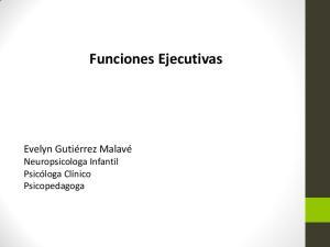 Evelyn Gutiérrez Malavé Neuropsicologa Infantil Psicóloga Clínico Psicopedagoga. Funciones Ejecutivas
