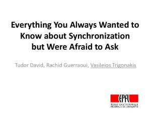 Everything You Always Wanted to Know about Synchronization but Were Afraid to Ask. Tudor David, Rachid Guerraoui, Vasileios Trigonakis
