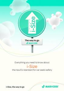 Everything you need to know about. i-size. the new EU standard for car seats safety