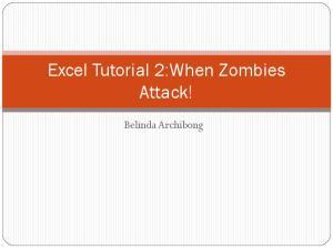Excel Tutorial 2:When Zombies Attack! Belinda Archibong