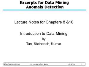 Excerpts for Data Mining Anomaly Detection. Lecture Notes for Chapters 8 &10. Introduction to Data Mining