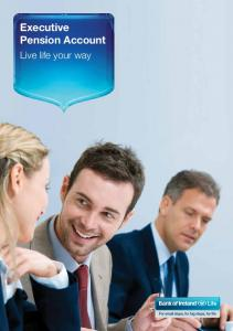 Executive Pension Account. Live life your way