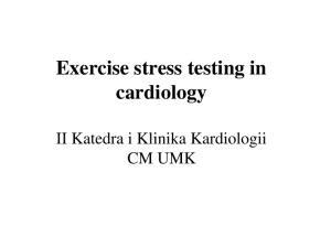Exercise stress testing in cardiology. II Katedra i Klinika Kardiologii CM UMK