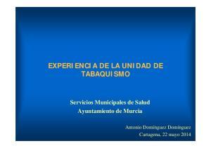 EXPERIENCIA DE LA UNIDAD DE TABAQUISMO. Servicios Municipales de Salud Ayuntamiento de Murcia