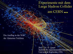 Experimente mit dem Large Hadron Collider am CERN