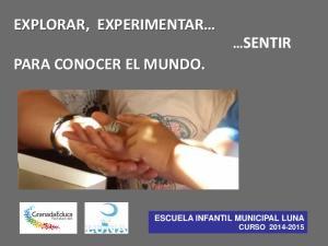 EXPLORAR, EXPERIMENTAR PARA CONOCER EL MUNDO. SENTIR