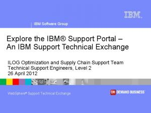 Explore the IBM Support Portal An IBM Support Technical Exchange