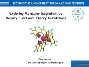 Exploring Molecular Magnetism by Density Functional Theory Calculations. Jens Kortus