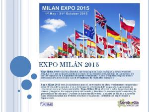 EXPO MILÁN 2015 Expo Milán ,1 millones de metros cuadrados 20 millones de visitantes Expo Milán 2015 Expo Milán 2015