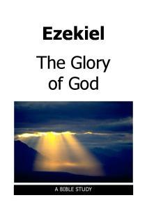 Ezekiel. Ezekiel. The Glory of God A BIBLE STUDY