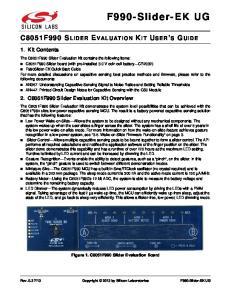 F990-Slider-EK UG C8051F990 SLIDER EVALUATION KIT USER S GUIDE. 1. Kit Contents. 2. C8051F990 Slider Evaluation Kit Overview