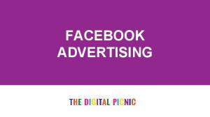 FACEBOOK ADVERTISING. Copyright The Digital Picnic 2016