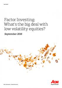 Factor Investing: What s the big deal with low volatility equities?
