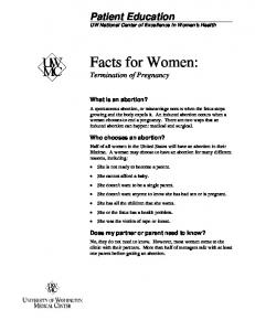 Facts for Women: Patient Education. Termination of Pregnancy. What is an abortion? Who chooses an abortion? Does my partner or parent need to know?
