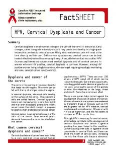 FactSHEET. HPV, Cervical Dysplasia and Cancer. Summary. Dysplasia and cancer of the cervix. What causes cervical dysplasia and cancer?