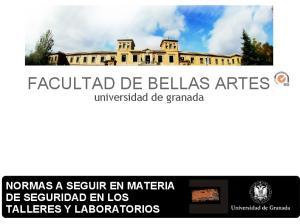 FACULTAD DE BELLAS ARTES universidad de granada NORMAS A SEGUIR EN MATERIA DE SEGURIDAD EN LOS TALLERES Y LABORATORIOS