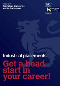 Faculty of Technology, Engineering and the Environment. Industrial placements Get a head start in your career!