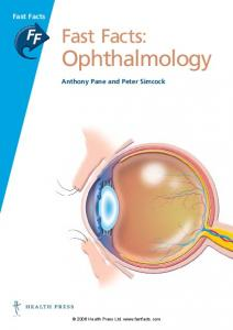 Fast Facts. Fast Facts: Ophthalmology. Anthony Pane and Peter Simcock Health Press Ltd