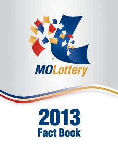 Fast Facts. The Missouri Lottery Fact Book. Missouri Lottery headquarters (573) Missouri Lottery website