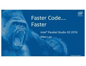Faster Code. Faster. Intel Parallel Studio XE 2016 Mike Lee. Unleash the Beast