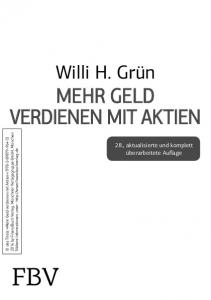 FBV. Willi H. Grün MEHR GELD VERDIENEN MIT AKTIEN. 28., aktualisierte und komplett überarbeitete Auflage