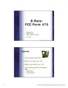 FCC Form 470. Presented by: Cathey George Texas E-Rate Coordinator. The purpose of the 470. Before you start your 470. Before you submit your 470