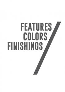 FEATURES COLORS FINISHINGS