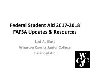 Federal Student Aid FAFSA Updates & Resources. Lori A. Blust Wharton County Junior College Financial Aid