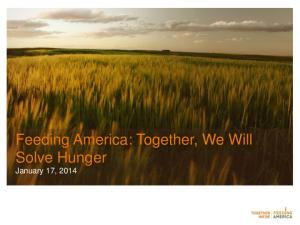 Feeding America: Together, We Will Solve Hunger January 17, 2014