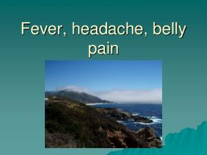 Fever, headache, belly pain