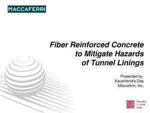 Fiber Reinforced Concrete to Mitigate Hazards of Tunnel Linings. Presented by: Kaushlendra Das Maccaferri, Inc