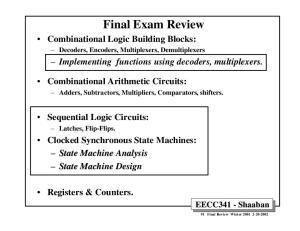 Final Exam Review. Decoders, Encoders, Multiplexers, Demultiplexers. Implementing functions using decoders, multiplexers