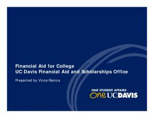 Financial Aid for College UC Davis Financial Aid and Scholarships Office. Presented by Vince Ramos