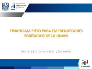 FINANCIAMIENTO PARA EMPRENDEDORES EGRESADOS DE LA UNAM. Coordinación de Innovación y Desarrollo