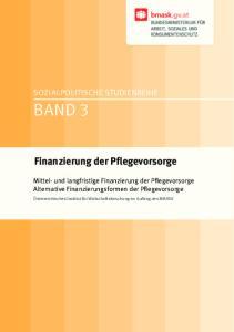 Finanzierung der Pflegevorsorge. Mittel- und langfristige Finanzierung der Pflegevorsorge Alternative Finanzierungsformen der Pflegevorsorge