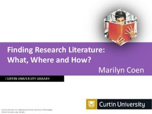 Finding Research Literature: What, Where and How? Marilyn Coen