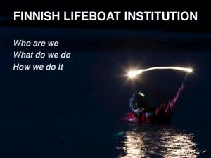 FINNISH LIFEBOAT INSTITUTION. Who are we What do we do How we do it