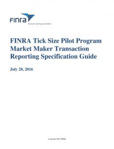 FINRA Tick Size Pilot Program Market Maker Transaction Reporting Specification Guide July 28, 2016