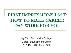 FIRST IMPRESSIONS LAST: HOW TO MAKE CAREER DAY WORK FOR YOU. Ivy Tech Community College Career Development Office , Room 220