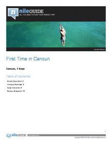 First Time in Cancun. Table of contents: Cancun, 7 Days. Guide Description 2 Itinerary Overview 3 Daily Itineraries 6 Cancun Snapshot 16